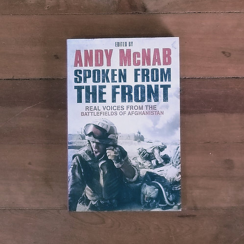 Spoken From The Front: Voices From Battlefields of Afghanistan by Andy McNab