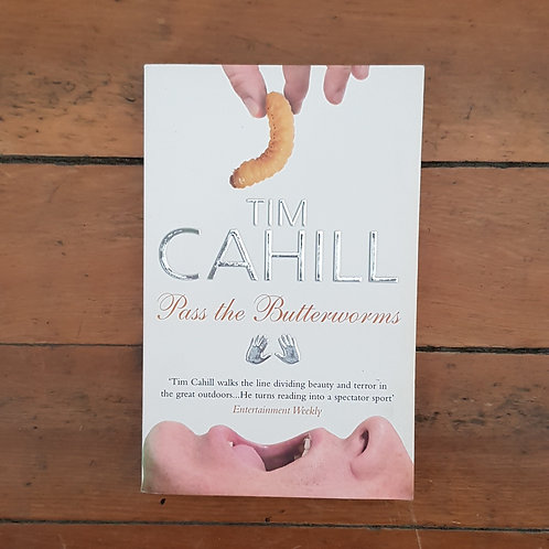 Pass the Butterworms:  by Tim Cahill (soft cover, good condition)