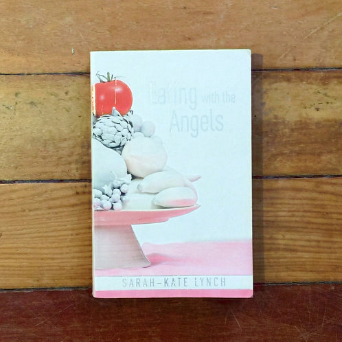 Eating with Angels by Sarah-Kate Lynch (soft cover, fair condition)
