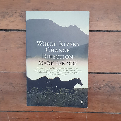 Where Rivers Change Direction by Mark Spragg (soft cover, good condition)