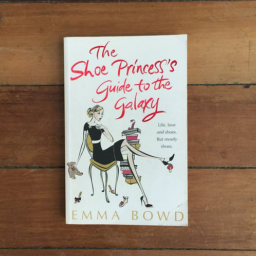 The Shoe Princess's Guide to the Galaxy by Emma Bowd (sc, great condition)
