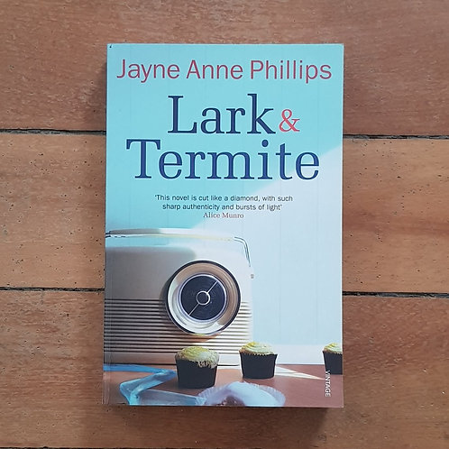Lark and Termite by Jayne Anne Phillips (soft sover, good condition)