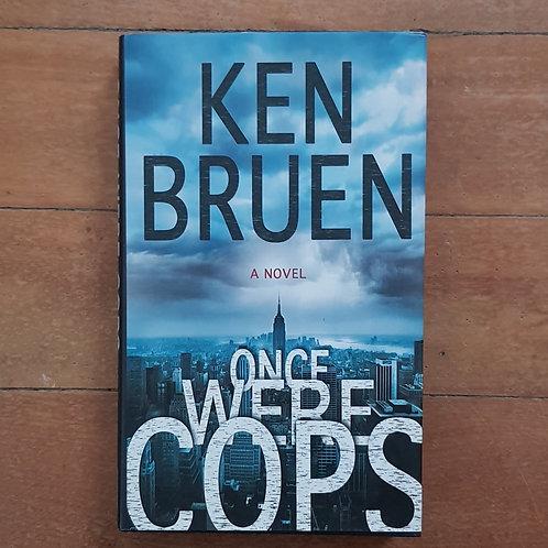 Once Were Cops by Ken Bruen (hard cover, excellent condition)