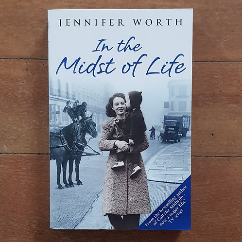 In the Midst of Life by Jennifer Worth (soft cover, v. good condition)