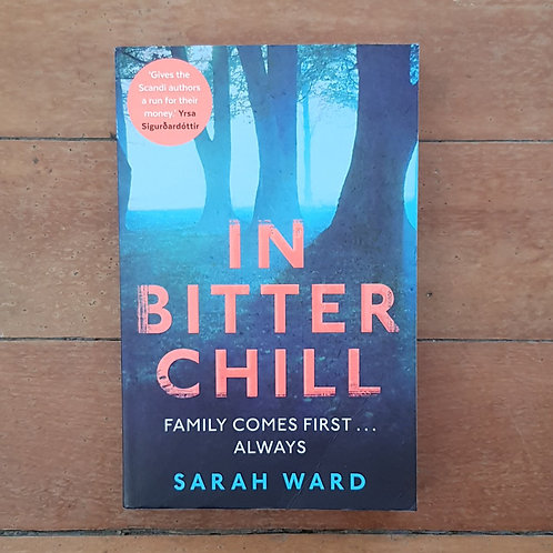 In Bitter Chill  by Sarah Ward (soft cover, v.good condition)
