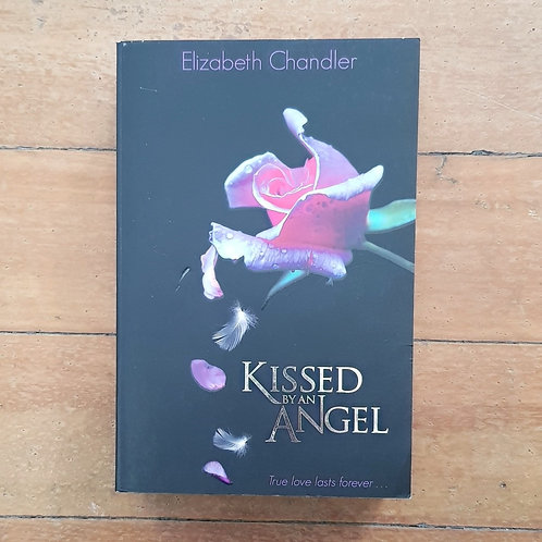 Kissed by an Angel  by Elizabeth Chandler (soft cover, good condition)