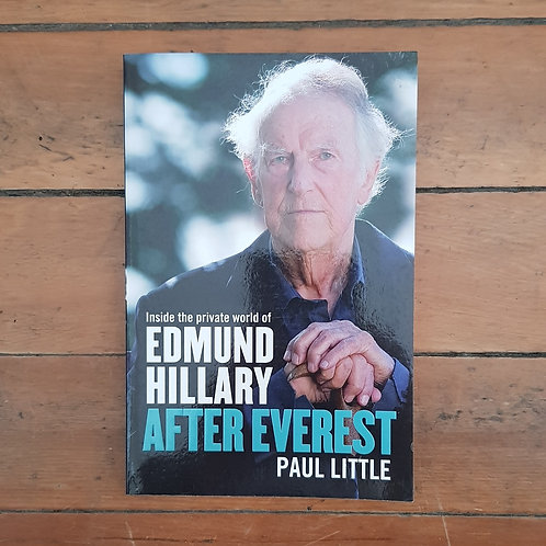 After Everest: Inside the Private World of Edmund Hillary by Paul Little (soft/
