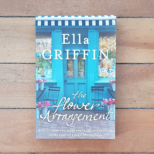 The Flower Arrangement by Ella Griffin (soft cover, very good condition)