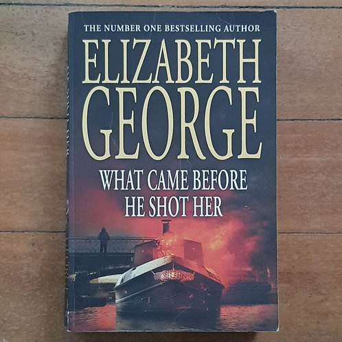 What Came Before He Shot Her by Elizabeth George (soft cover, fair ondition)
