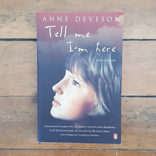 Tell Me I'm Here:  by Anne Deveson (soft cover, good condition)
