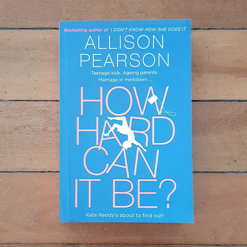 How Hard Can It Be by Allison Pearson (soft cover, very good condition)