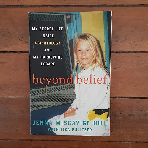 Beyond Belief: My Secret Life Inside Scientology by Jenna Misc