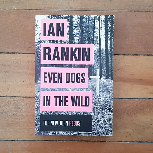 Even Dogs in the Wild  by Ian Rankin (soft cover, good condition)