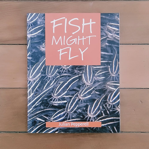 Fish Might Fly by Julian Pepperell (soft cover, excellent condition)