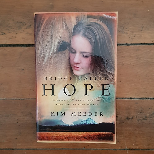 Bridge Called Hope: Triumph from the Ranch of Rescued Dreams by Kim Meeder