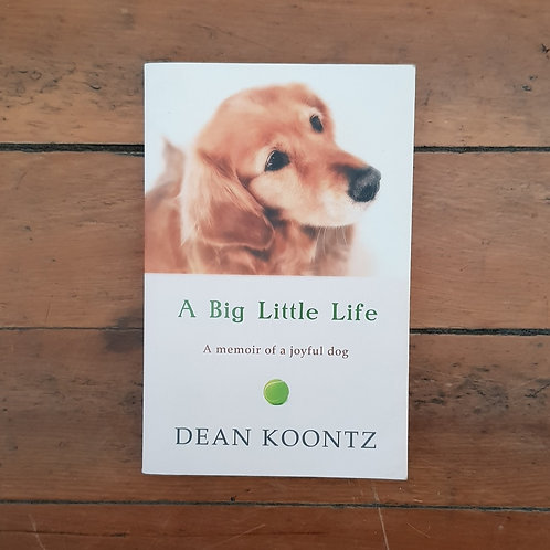 A Big Little Life: A Memoir of a Joyful Dog by Dean Koontz (soft cover, good con
