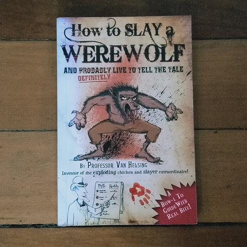Professor Van Helsing's Guides: How to Slay a Werewolf by Martin Howard (fair)