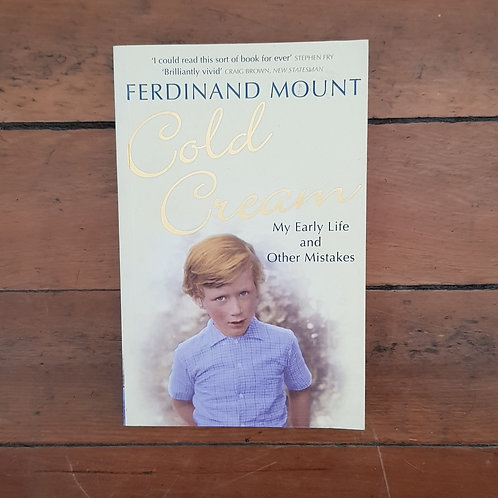 Cold Cream: My Early Life And Other Mistakes by Ferdinand Mount (soft/good)