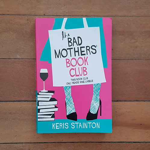 The Bad Mothers' Book Club by Keris Stainton (soft cover, excelle condition)