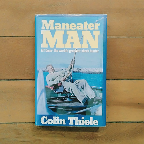 Maneater Man: Alf Dean, The World's Greatest Shark Hunter by Colin Thiele (good)