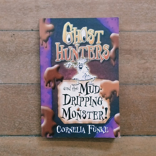Ghost Hunters and the Mud-Dripping Monster!  by Cornelia Funke (soft, good)