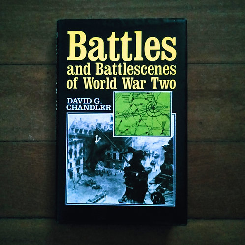 Battles and Battlescenes of World War Two by David G. Chandler