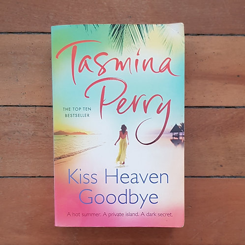 Kiss Heaven Good bye by Tasmina Perry (soft cover, good condition)