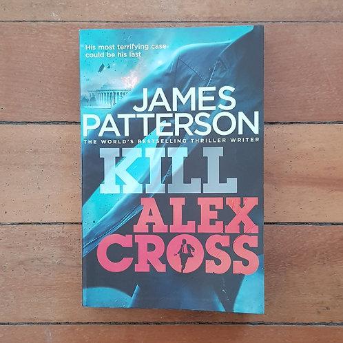 Kill Alex Cross (Alex Cross #18) by James Patterson (soft cover, v.good cond)