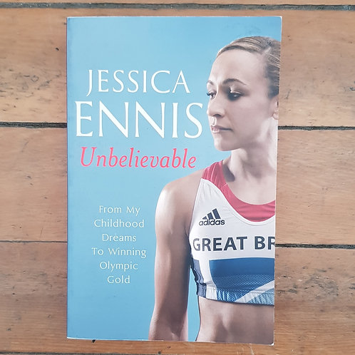 Unbelievable: From My Childhood Dreams To Winning Olympic Gold by Jessica Ennis