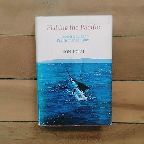 Fishing The Pacific; Angler's Guide To Pacific Marine Fishes by Don Holm (hard)