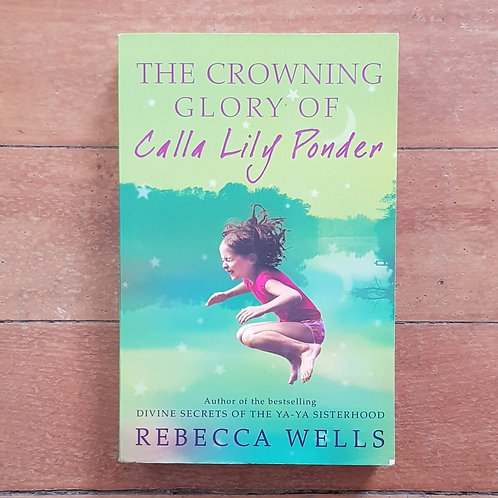The Crowning Glory of Calla Lily Ponder by Rebecca Wells (soft cov, fair cond)