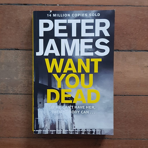 Want You Dead (Roy Grace #10) by Peter James (soft cover, good condition)