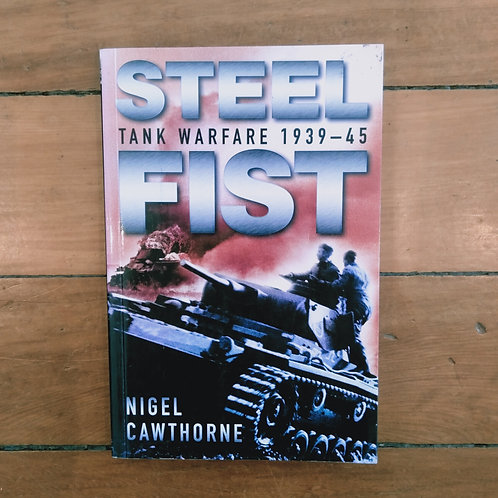 Steel Fist: Tank Warfare 1939 - 1945 by Nigel Cawthorne (soft, good cond)