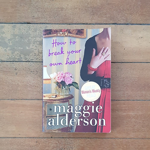 How to Break Your Own Heart by Maggie Alderson (soft cover, good condition)