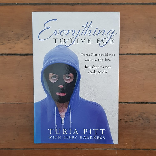 Everything to Live For by Turia Pitt (soft cover, good condition)