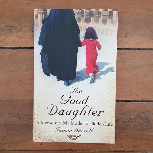 The Good Daughter: A Memoir of My Mother's Hidden Life by Jasmin Darznik