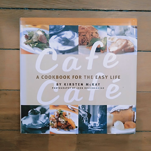 Cafe A Cook Book For The Easy Life by Kirsten McKay (hrd cov)