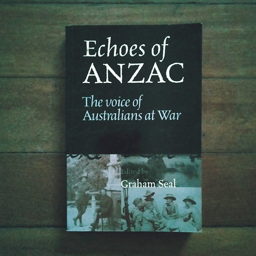 Echoes Of Anzac: The Voice Of Australians At War by Graham Seal (soft, good cond
