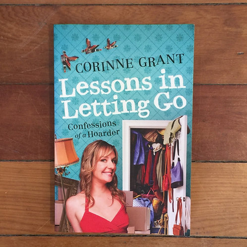 Lessons in Letting Go Confessions of a Hoarder by Corinne Grant (sc, gc)