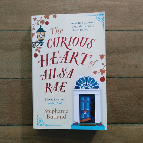 The Curious Heart of Ailsa Rae by Stephanie Butland (soft cover, good cond)