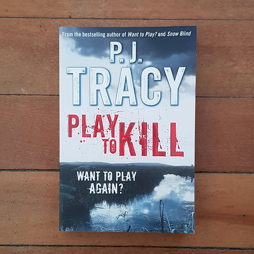 Play to Kill (Monkeewrench #5) by P.J. Tracy (soft cover, excellent condition)