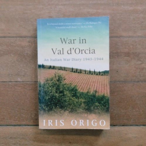 War in Val d'Orcia: An Italian War Diary, 1943-1944 by Iris Origo (soft, good)