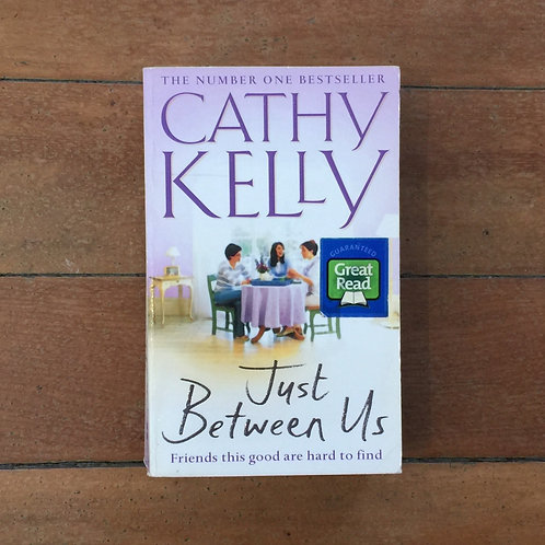 Just Between Us by Cathy Kelly (soft cover, good condition)