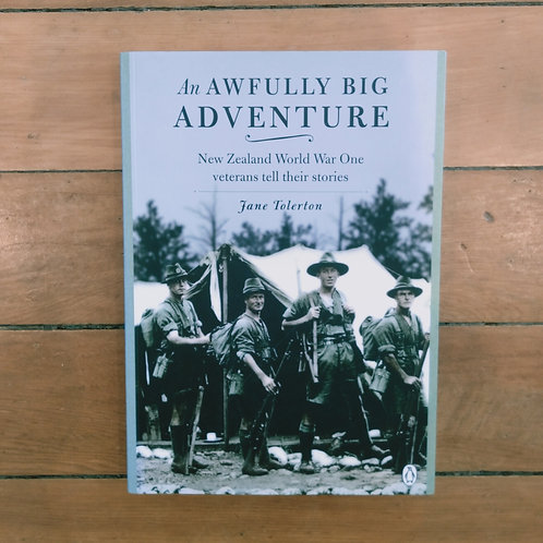 An Awfully Big Adventure: New Zealand's WW1 veterans stories by Jane Tolerton