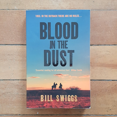 Blood in the Dust by Bill Swiggs (soft cover, good condition)