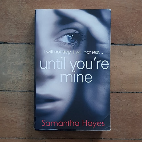 Until You're Mine by Samantha Hayes (soft cover, good condition)