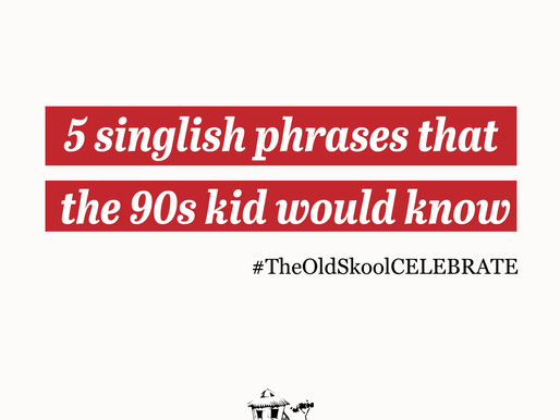 #TheOldSkoolCELEBRATE | 5 Singlish phrases that the 90s kids would know