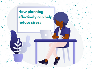 How planning effectively can help reduce stress