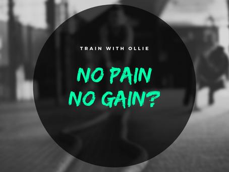 No Pain, No Gain?