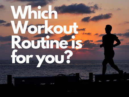 Which Workout Routine is for you?